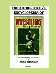 Cover of: The Authoritative Encyclopedia of Scientific Wrestling, Vol. 1 | Jake Shannon