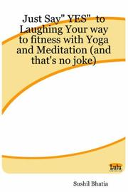 "Cover of: Just Say"" YES"" to Laughing Your way to fitness with Yoga and Meditation (and that's no joke)"