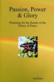 Cover of: Passion, Power & Glory - Watching for the Return of the Prince of Peace