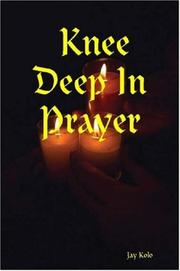 Cover of: Knee Deep In Prayer | Jay Kolo