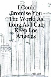 Cover of: I Could Promise You The World As Long As I Can Keep Los Angeles