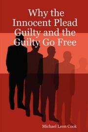 Cover of: Why the Innocent Plead Guilty and the Guilty Go Free