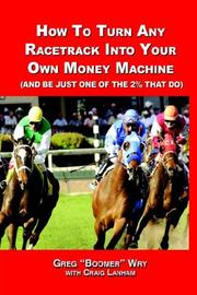Cover of: HOW TO TURN A RACETRACK INTO YOUR OWN PRIVATE MONEY MACHINE (AND BE JUST ONE OF THE 2% THAT DO) | Greg,