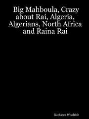 Cover of: Big Mahboula, Crazy about Rai, Algeria, Algerians, North Africa and Raina Rai | Kathleen Woolrich