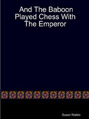 Cover of: And The Baboon Played Chess With The Emperor