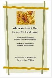 Cover of: When We Quiet Our Fears We Find Love A Collection of Channeled Messages From Archangel Michael Book III of the Collection Archangel Michael Speaks