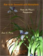 Cover of: How to be Successful with Houseplants From the Plant's Perspectve