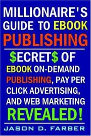 Cover of: Millionaire's Guide to eBook Publishing. Secrets of eBook On Demand Publishing, Pay Per Click Advertising, and Web Marketing Revealed!