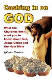 Cover of: Cashing in on God... What the churches don't want you to know about God, Jesus Christ and the Holy Bible