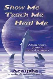 Cover of: Show Me Teach Me Heal Me