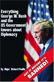 Cover of: Everything George W. Bush and the US Government Knows About Diplomacy | Dr. Richard Poullin