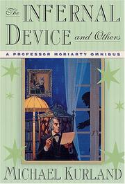 Cover of: The infernal device & others: a Professor Moriarty omnibus