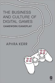 Cover of: The Business and Culture of Digital Games