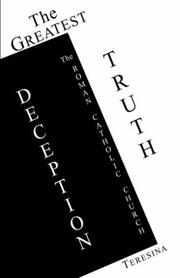 Cover of: The Greatest Truth - Deception The Roman Catholic Church | Teresina