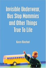 Cover of: Invisible Underwear, Bus Stop Mommies and Other Things True To Life | Karen Joy Rinehart