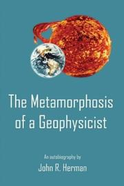 Cover of: The Metamorphosis of a Geophysicist
