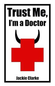 Cover of: Trust me, I'm a Doctor