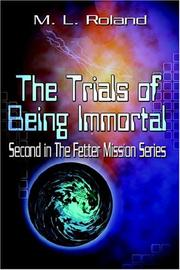 Cover of: The Trials Of Being Immortal (Second in the Fetter Mission Series)