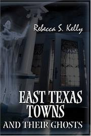 Cover of: East Texas Towns and Their Ghosts | Rebecca S. Kelly
