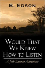 Cover of: Would That We Knew How to Listen | B. Edson