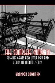 Cover of: The Complete Guide to Pushing Carts for Little Pay and Years of Mental Scars | Brandon Downard