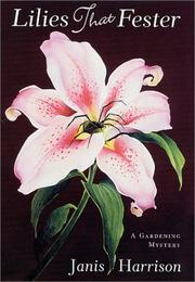 Lilies that fester by Janis Harrison