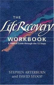 Cover of: The Life Recovery Workbook: A Biblical Guide Through the 12 Steps