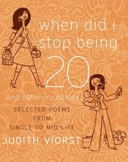 Cover of: When Did I Stop Being Twenty and Other Injustices: Selected Poems from Single to Mid-Life