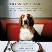 Cover of: Throw Me a Bone: 50 Healthy, Canine Taste-Tested Recipes for Snacks, Meals, and Treats