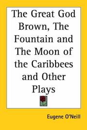 Cover of: The Great God Brown, the Fountain And the Moon of the Caribbees And Other Plays