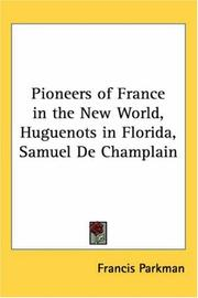 Cover of: Pioneers of France in the New World, Huguenots in Florida, Samuel De Champlain