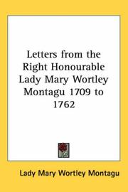 Cover of: Letters from the Right Honourable Lady Mary Wortley Montagu 1709 to 1762 | Lady Mary Wortley Montagu