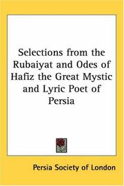 Cover of: Selections from the Rubaiyat and Odes of Hafiz the Great Mystic and Lyric Poet of Persia