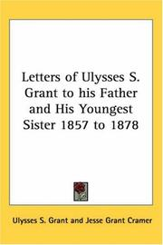 Cover of: Letters of Ulysses S. Grant to His Father And His Youngest Sister 1857 to 1878 | Ulysses S. Grant