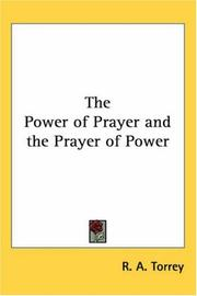 Cover of: The Power Of Prayer And The Prayer Of Power | R.A. Torrey