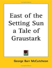 Cover of: East of the Setting Sun a Tale of Graustark | McCutcheon, George Barr