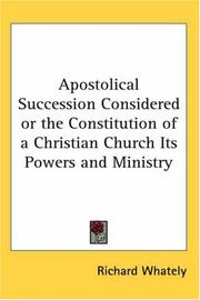 Cover of: Apostolical Succession Considered Or The Constitution Of A Christian Church Its Powers And Ministry