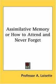 Cover of: Assimilative Memory Or How To Attend And Never Forget | A. Loisette