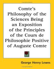 Cover of: Comte's Philosophy of the Sciences Being an Exposition of the Principles of the Cours De Philosophie Positive of Auguste Comte