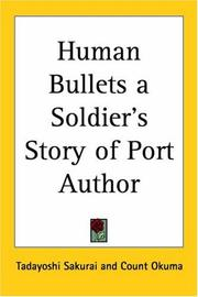Cover of: Human Bullets A Soldier's Story Of Port Author | Sakurai, Tadayoshi, Count Okuma