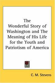 Cover of: The Wonderful Story of Washington And the Meaning of His Life for the Youth And Patriotism of America | C. M. Stevens