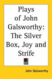 Cover of: The plays of John Galsworthy: The Silver Box, Joy And Strife