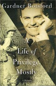 Cover of: A life of privilege, mostly | Gardner Botsford