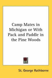 Cover of: Camp Mates in Michigan or With Pack And Paddle in the Pine Woods | St. George Rathborne