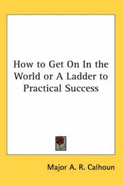 Cover of: How to Get On In the World or A Ladder to Practical Success