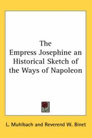 Cover of: The Empress Josephine An Historical Sketch Of The Ways Of Napoleon | Luise MГјhlbach