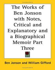 Cover of: The Works Of Ben Jonson With Notes, Critical And Explanatory And A Biographical Memoir