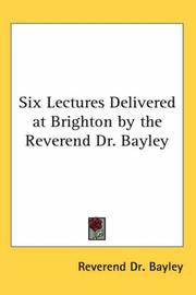 Cover of: Six Lectures Delivered at Brighton by the Reverend Dr. Bayley