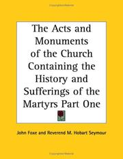 Cover of: The Acts and Monuments of the Church Containing the History and Sufferings of the Martyrs Part One by John Foxe
