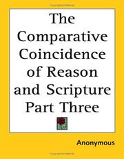 Cover of: The Comparative Coincidence of Reason and Scripture Part Three | Anonymous